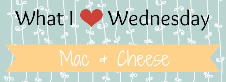 What I Love Wednesday – Mac & Cheese