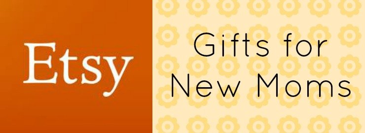 Etsy Gifts for New Moms