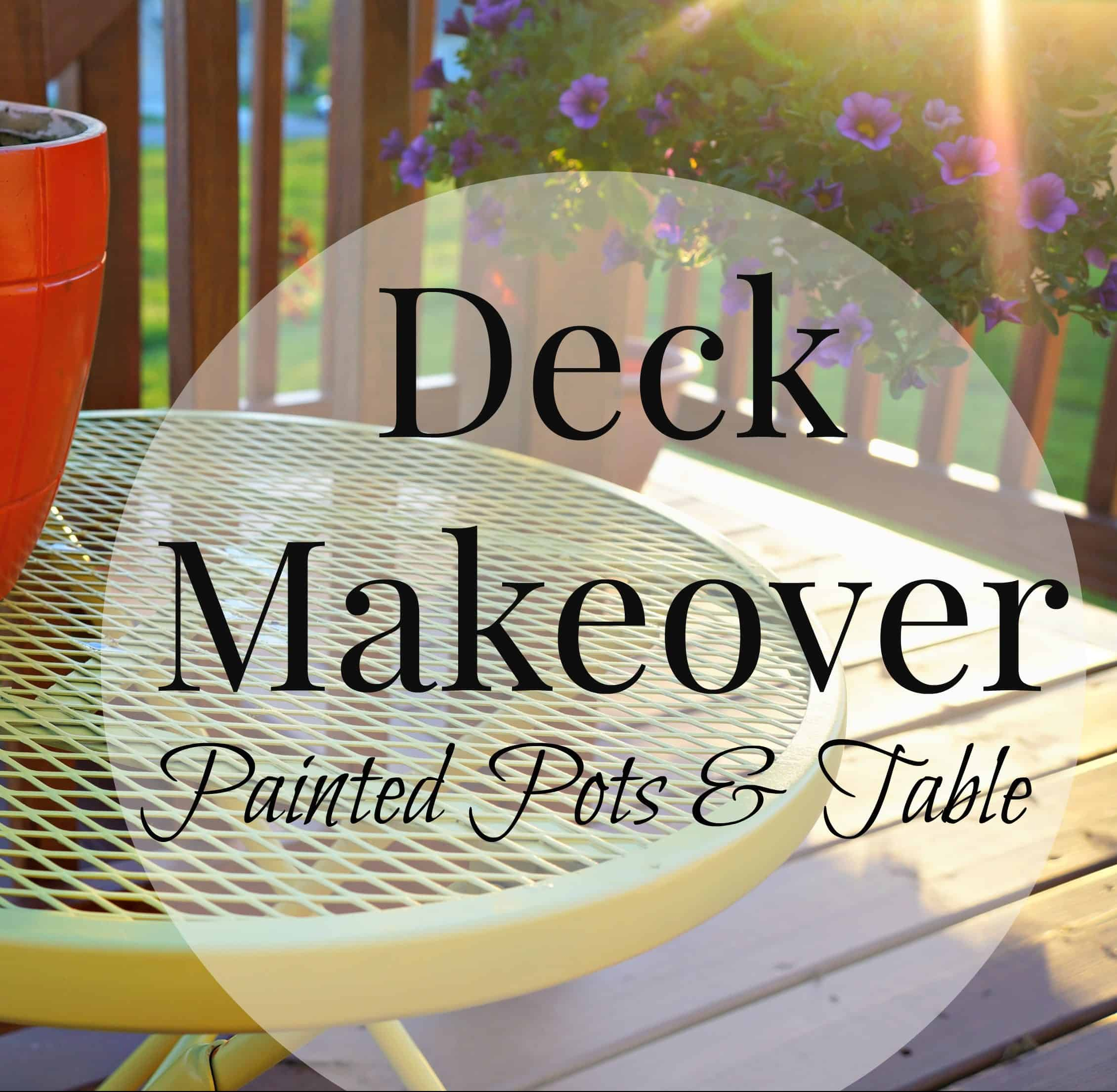 Bright Painted Flower Pots and a Deck Makeover Part 1