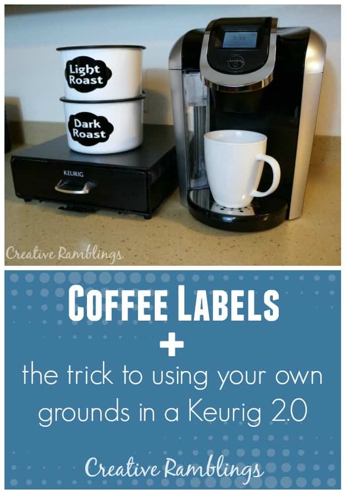Vinyl coffee labels plus the trick to using your own grounds in a Keurig 2.0