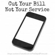 Cut Your Cell Phone Bill Not Your Service