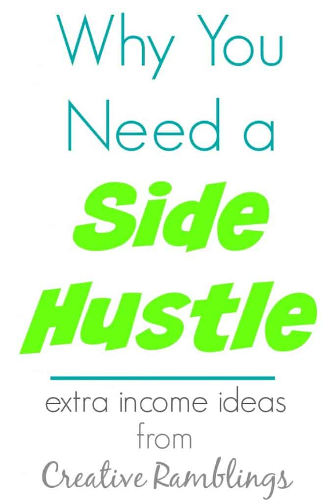 Why you need a side hustle.  Extra income ideas from Creative Ramblings