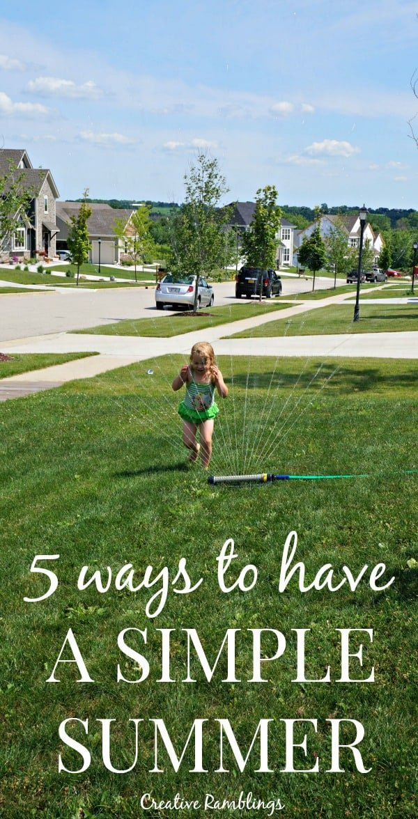 5 ways to have a simple, and clean, summer.  5 ways to have a simple and clean summer  Stay Home  Turn off screens  Invite friends  Turn on the water #NaturallyClean [ad]
