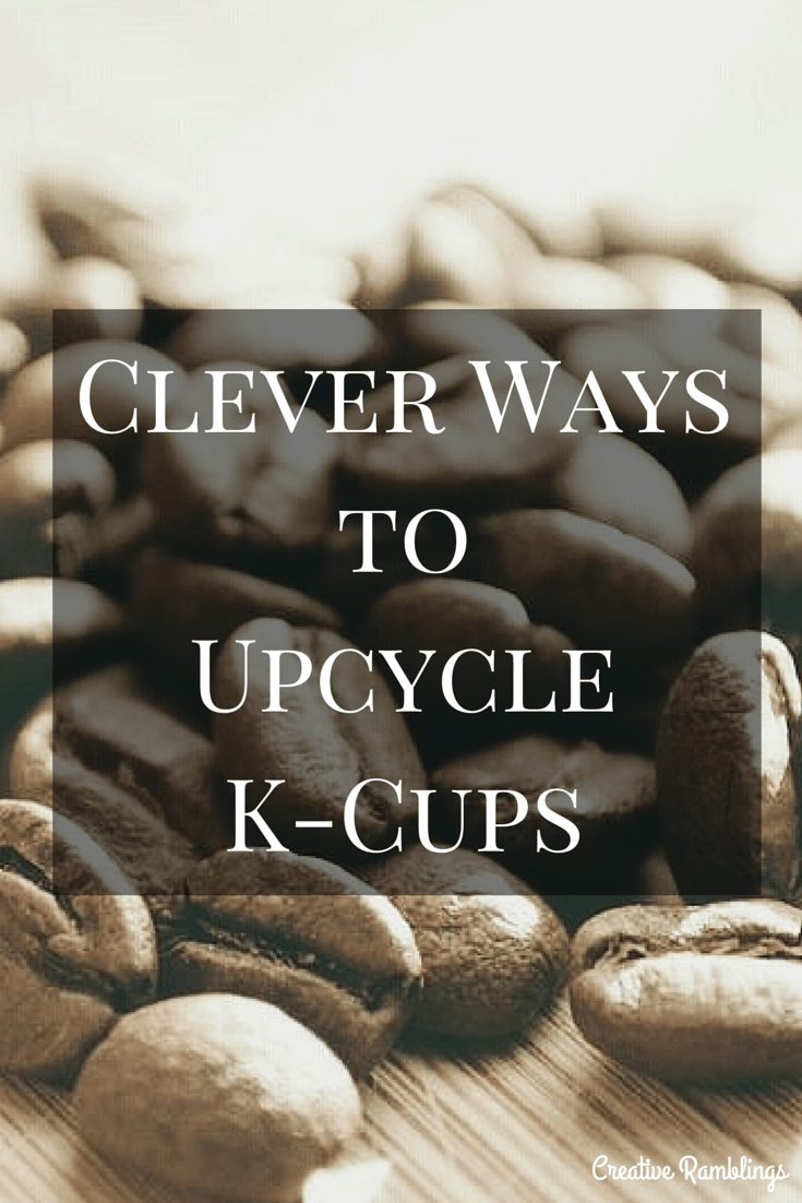 Clever ways to reuse and upcycle or recycle K-cups coffee pods.