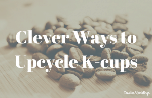 Crafty ways to reuse and upcycle k-cup coffee pods