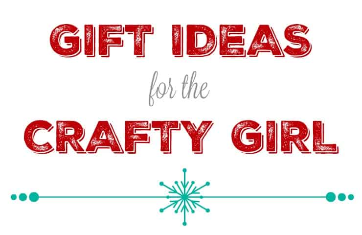 Gift ideas for the crafty girl