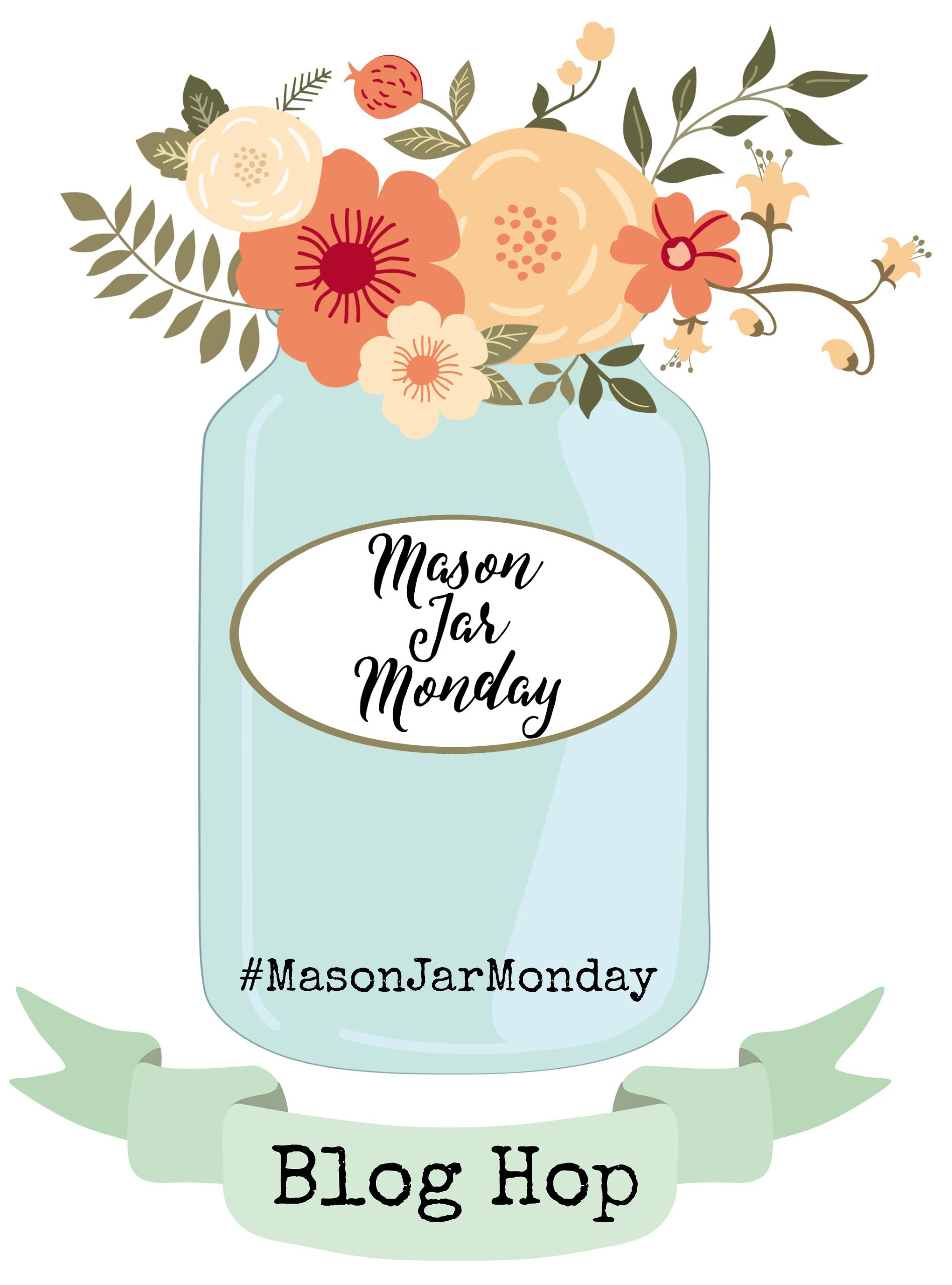 Mason Jar Monday Blog Hop #MasonJarMonday