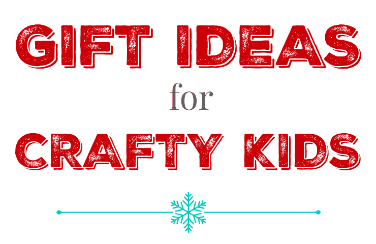 12 Crafty Gifts for Kids