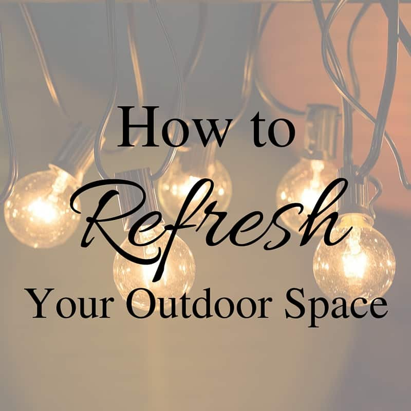Simple ways to refresh your outdoor space