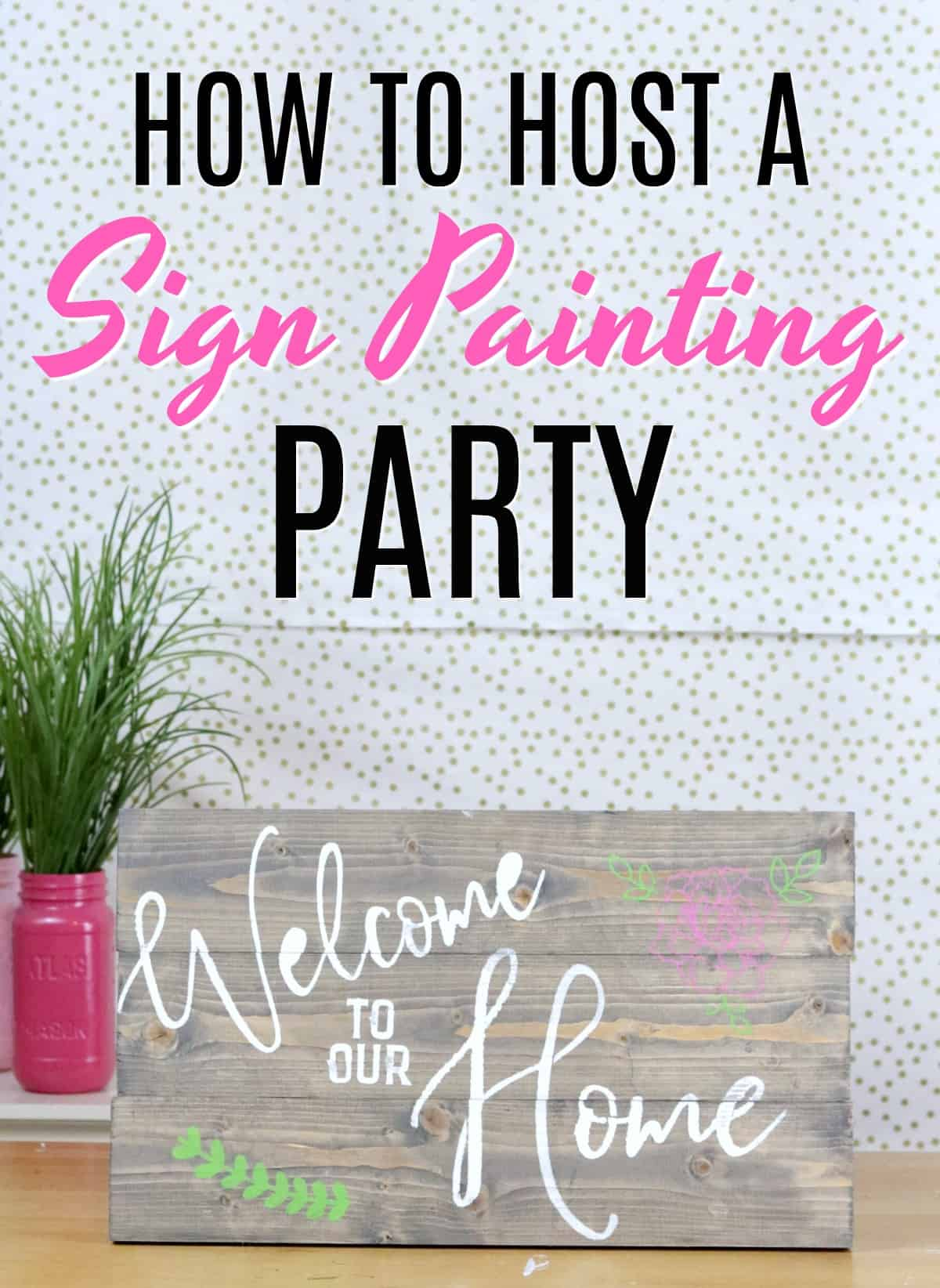 step by step how to host a sign painting party with video. Plus how to build a wood sign and how to stencil a wood sign.