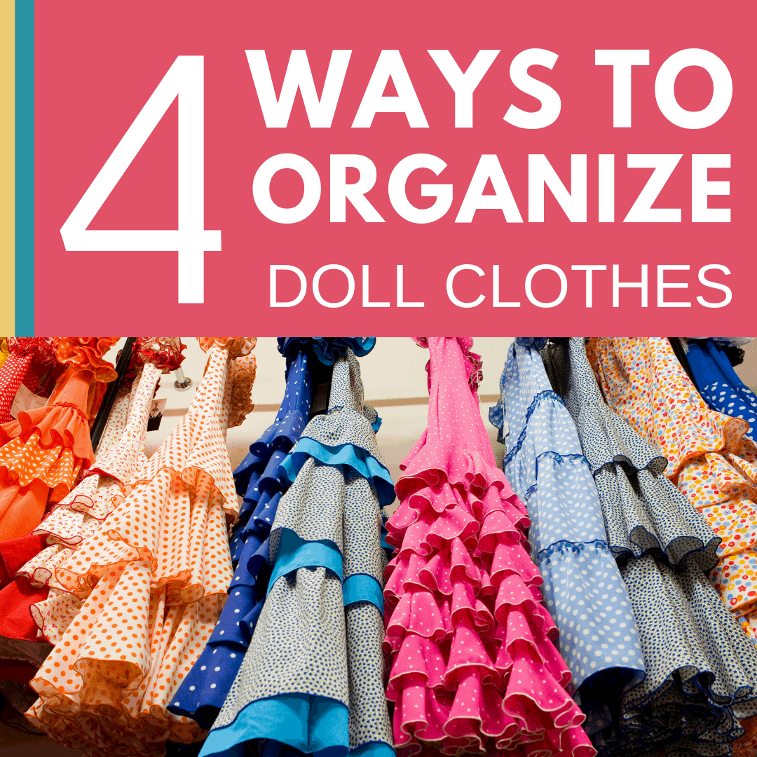 4 ways to organize doll clothes square