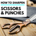 How to Sharpen Scissors and Punches