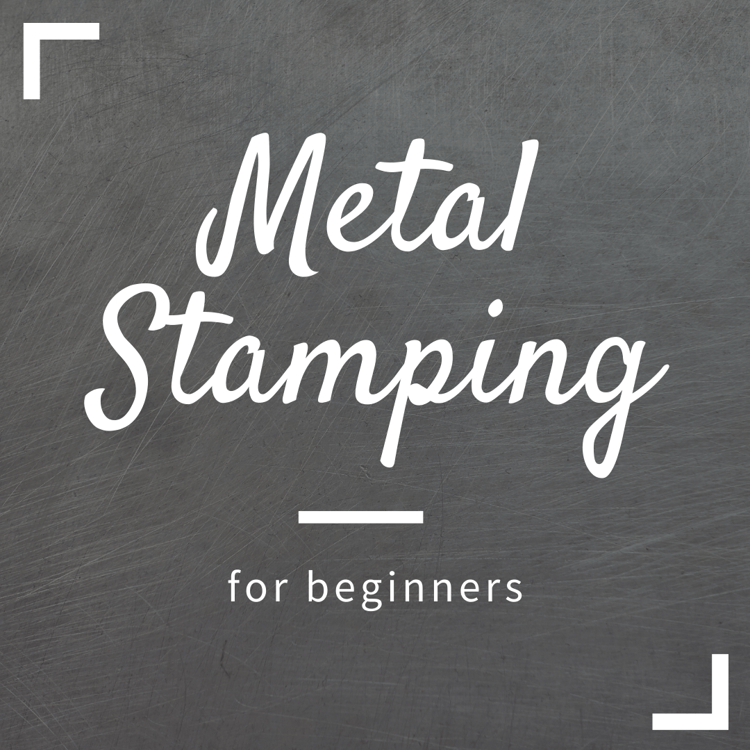 Metal Stamping for Beginners