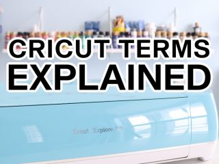 Cricut terms explained 1