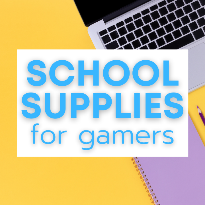 Back to School Supplies for Gamers 2021
